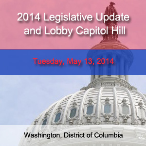 2014 Legislative Update and Lobby Capitol Hill